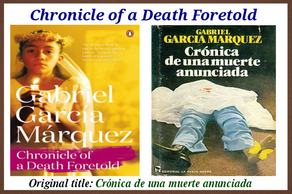 the chronicle of a death foretold and the gabriel garcia marquez Gabriel garcia marquez uses animals as motifs frequently throughout chronicle of a death foretold to aid in his establishment of theme, characterization, emphasis of events, foreshadowing, and as means of humor.