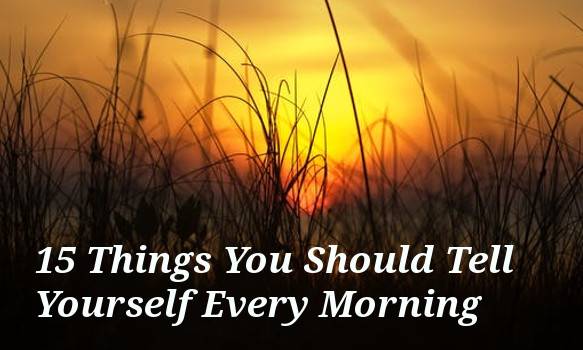 Tell Yourself Every Morning