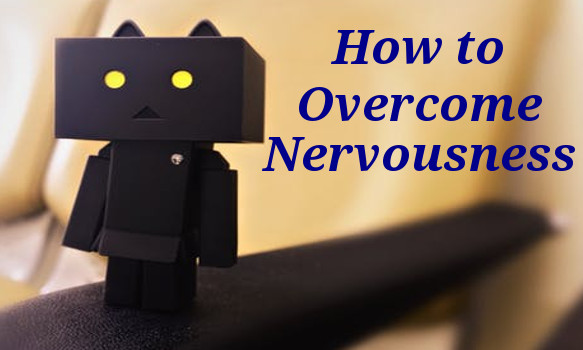 how to overcome fear and nervousness